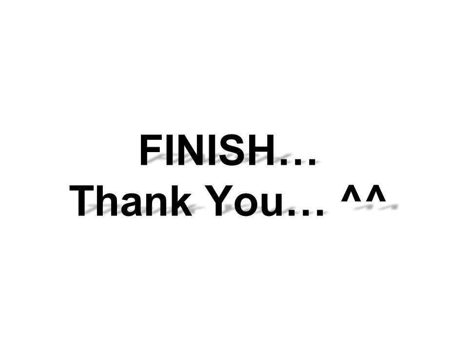 FINISH… Thank You… ^^
