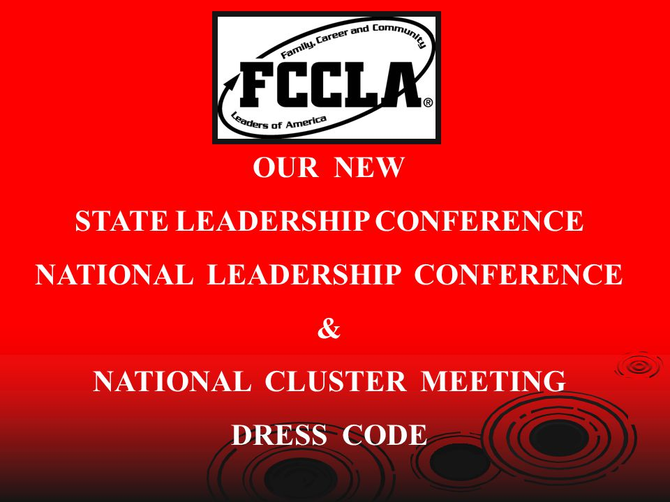 OUR NEW STATE LEADERSHIP CONFERENCE NATIONAL LEADERSHIP CONFERENCE & NATIONAL CLUSTER MEETING DRESS CODE