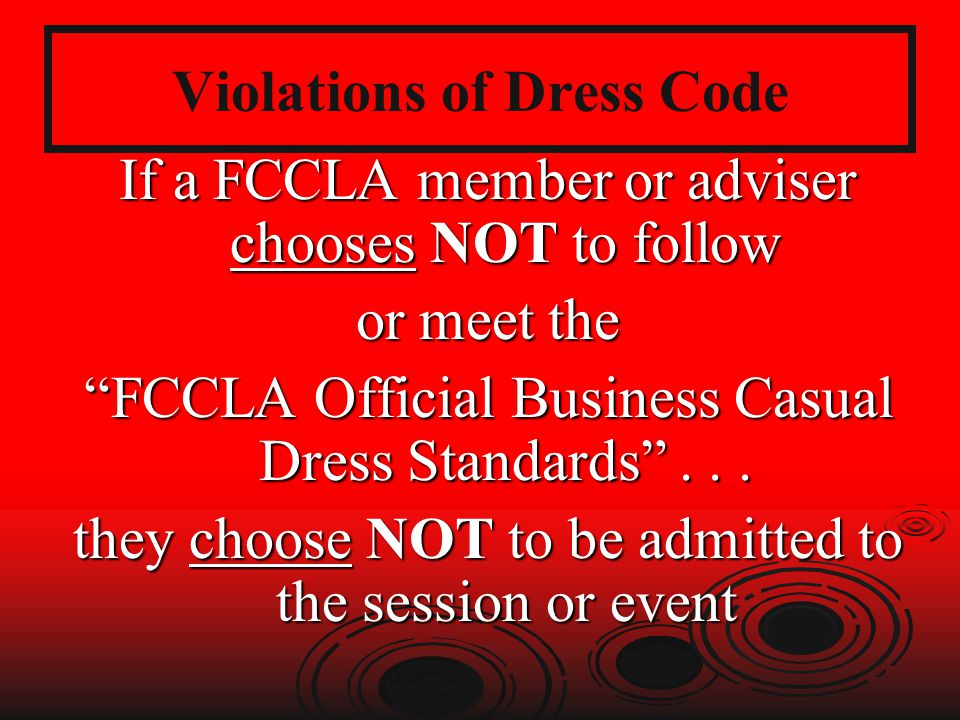 Violations of Dress Code If a FCCLA member or adviser chooses NOT to follow or meet the FCCLA Official Business Casual Dress Standards...