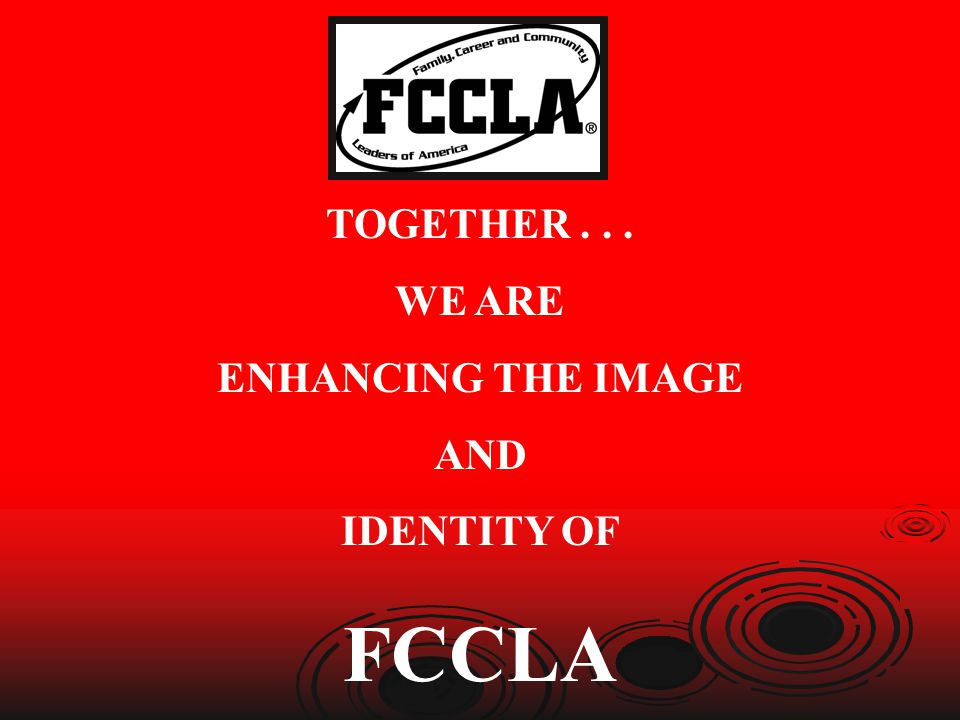 TOGETHER... WE ARE ENHANCING THE IMAGE AND IDENTITY OF FCCLA