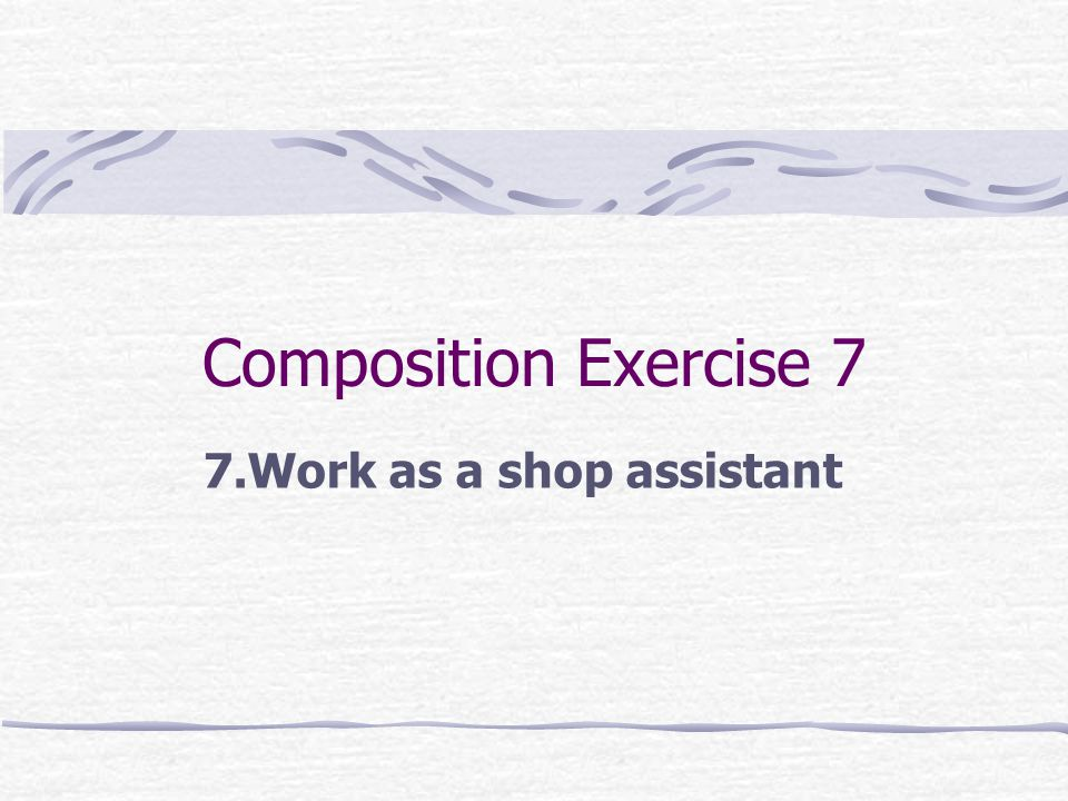 Composition Exercise 7 7.Work as a shop assistant