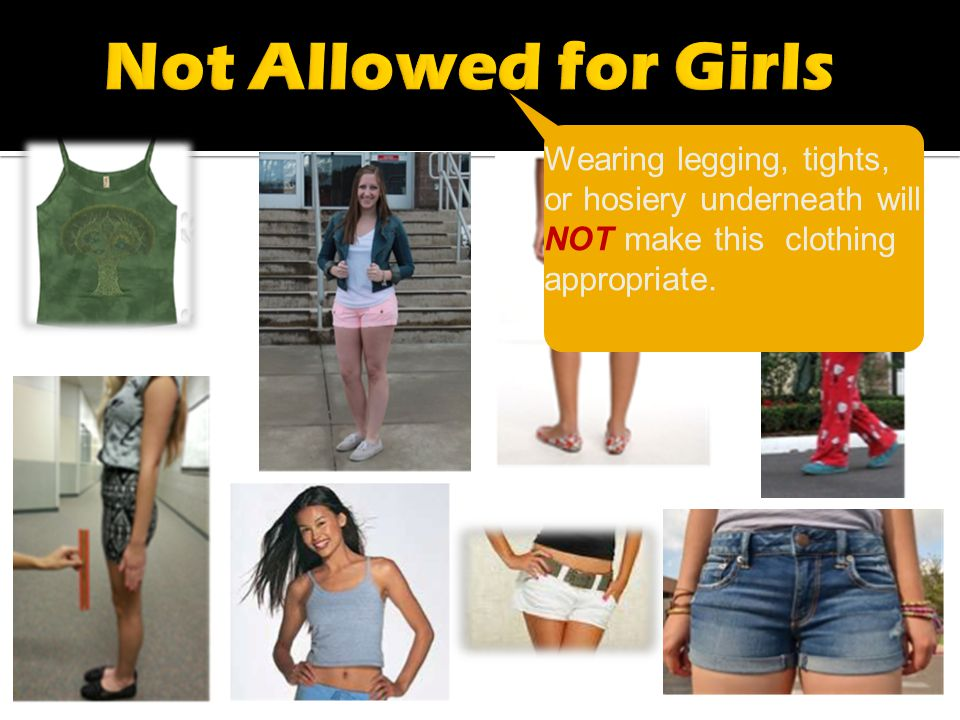 Wearing legging, tights, or hosiery underneath will NOT make this clothing appropriate.