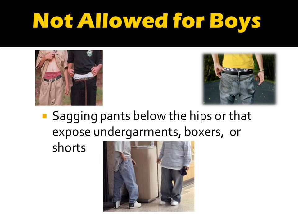 Sagging pants below the hips or that expose undergarments, boxers, or shorts