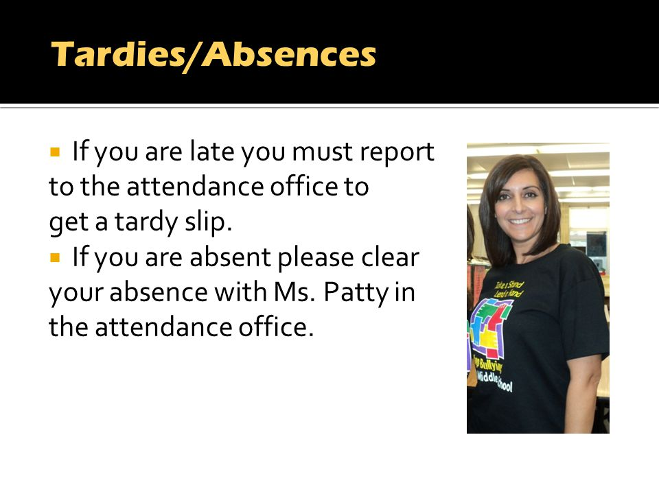 If you are late you must report to the attendance office to get a tardy slip.