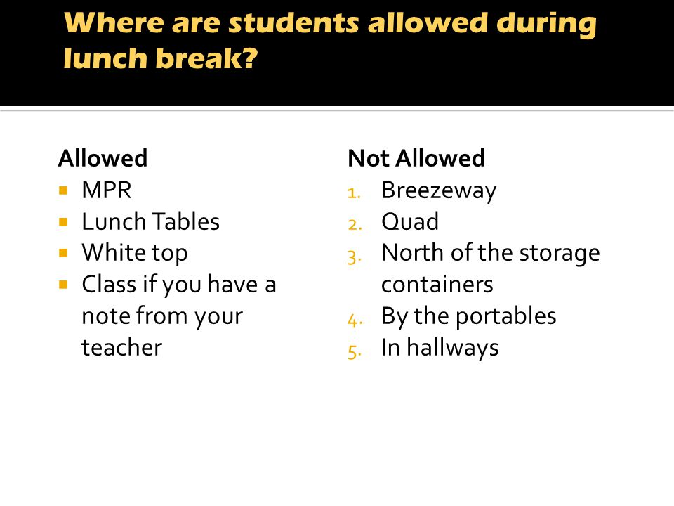 ALLOWEDNOT ALLOWED Allowed MPR Lunch Tables White top Class if you have a note from your teacher Not Allowed 1.