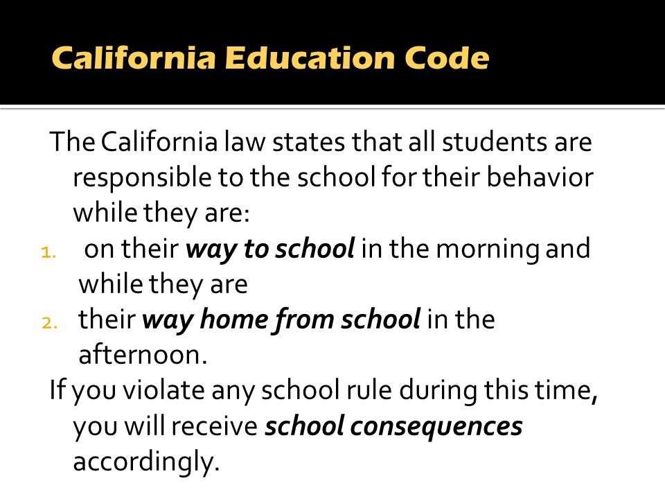 The California law states that all students are responsible to the school for their behavior while they are: 1.