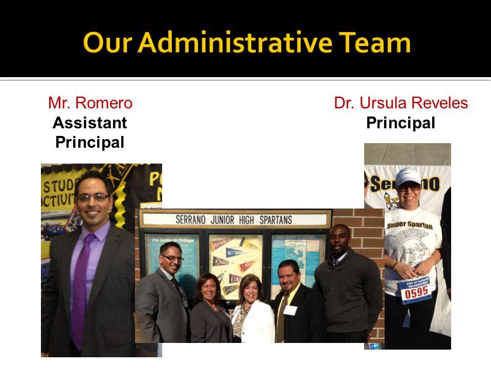 Dr. Ursula Reveles Principal Mr. Romero Assistant Principal