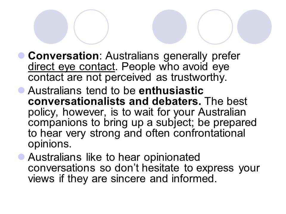 It is common for Australians to make provocative statements during conversation- you are expected to respond with humour.