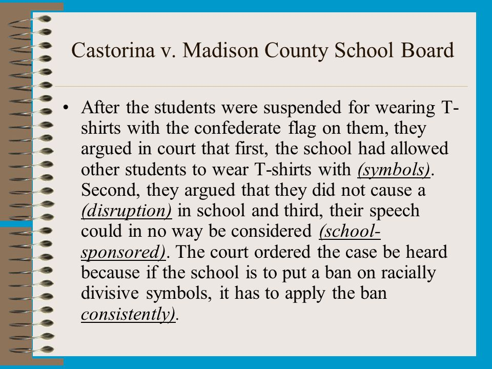 Castorina v. Madison County School Board After the students were suspended for wearing T- shirts with the confederate flag on them, they argued in cou