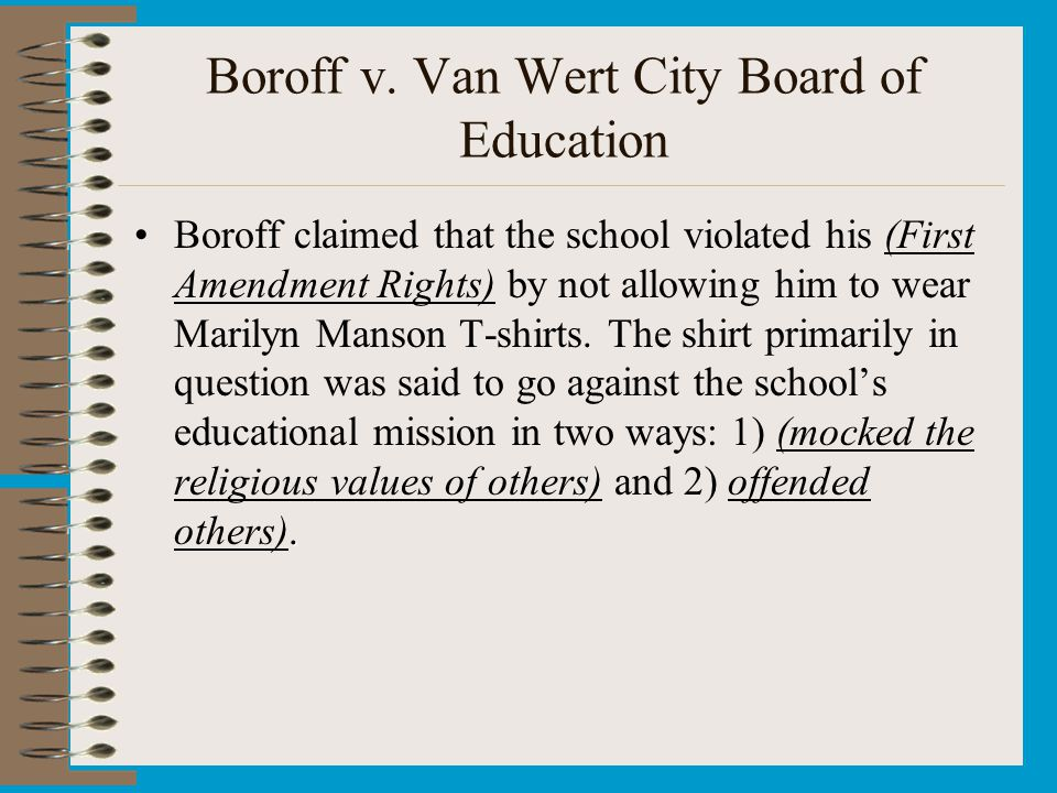 Boroff v. Van Wert City Board of Education.Boroff claimed that the school violated his (First Amendment Rights) by not allowing him to wear Marilyn Ma