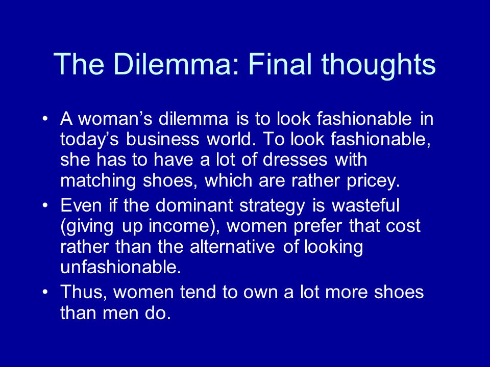 The Dilemma: Final thoughts A womans dilemma is to look fashionable in todays business world.