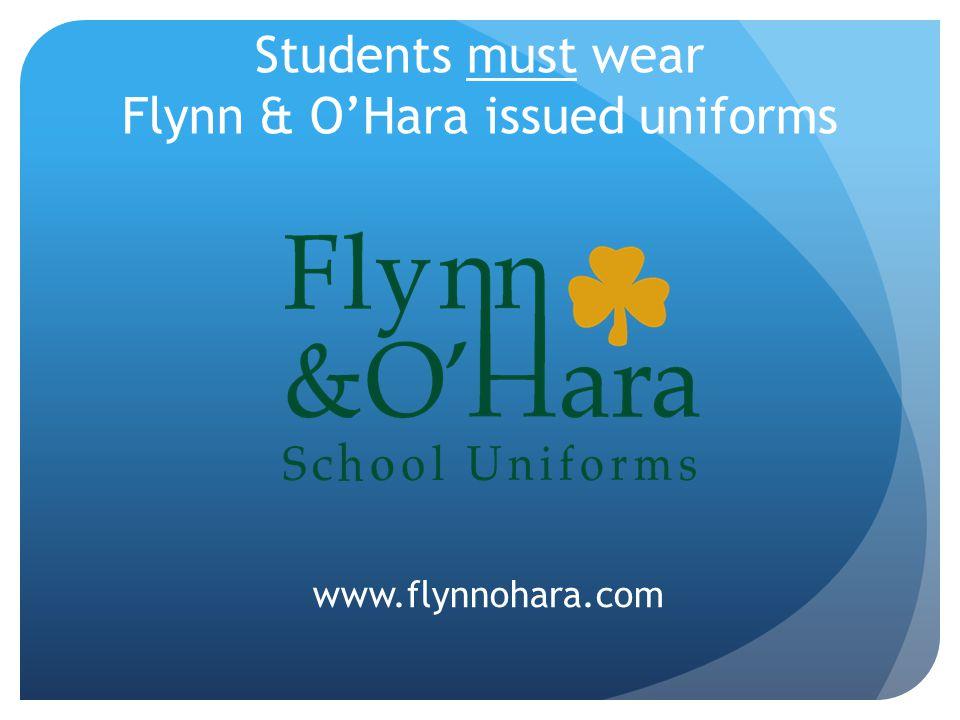 Students must wear Flynn & OHara issued uniforms www.flynnohara.com