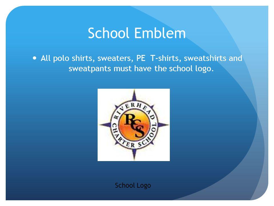 School Emblem All polo shirts, sweaters, PE T-shirts, sweatshirts and sweatpants must have the school logo. School Logo