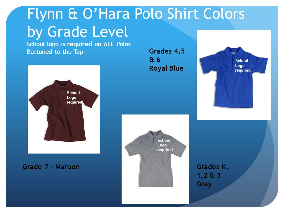 Flynn & OHara Polo Shirt Colors by Grade Level School logo is required on ALL Polos Buttoned to the Top Grade 7 - MaroonGrades K, 1,2 & 3 Gray Grades