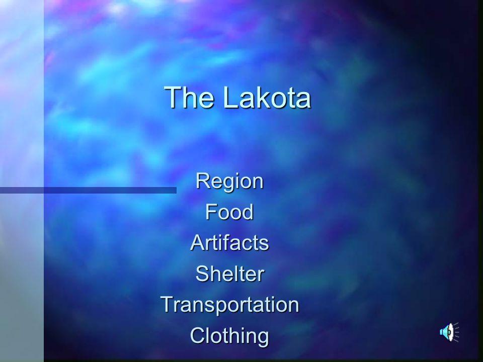 The Lakota Region Food Artifacts Shelter Transportation Clothing