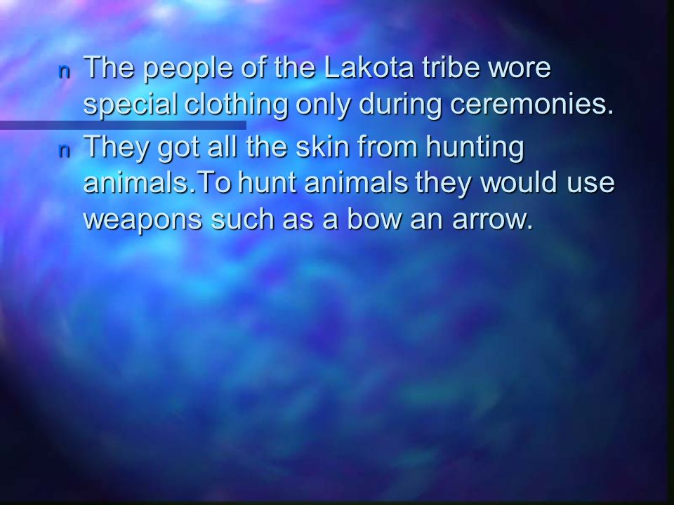 n The n The people of the Lakota tribe wore special clothing only during ceremonies.