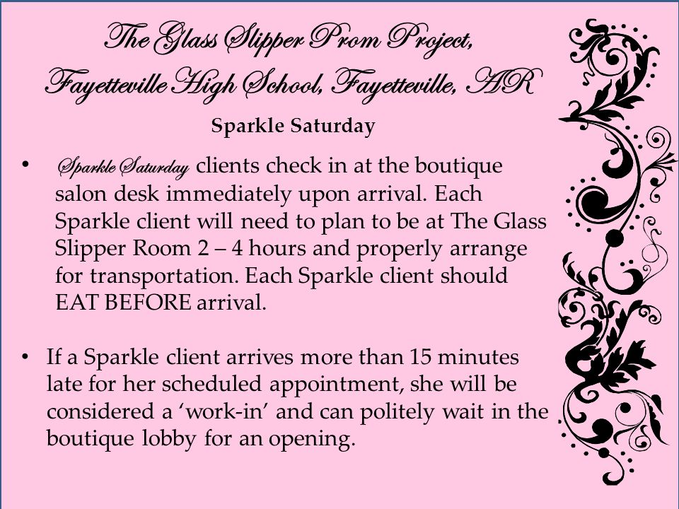 The Glass Slipper Prom Project, Fayetteville High School, Fayetteville, AR Sparkle Saturday Sparkle Saturday clients check in at the boutique salon desk immediately upon arrival.