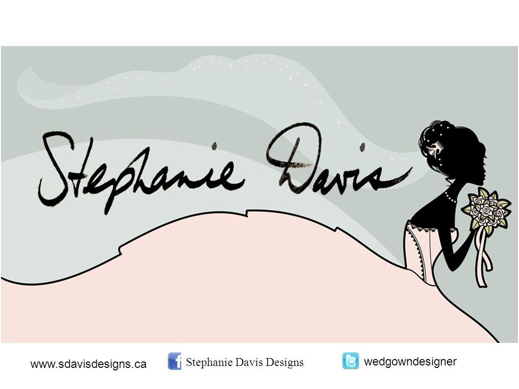 www.sdavisdesigns.ca Stephanie Davis Designs wedgowndesigner