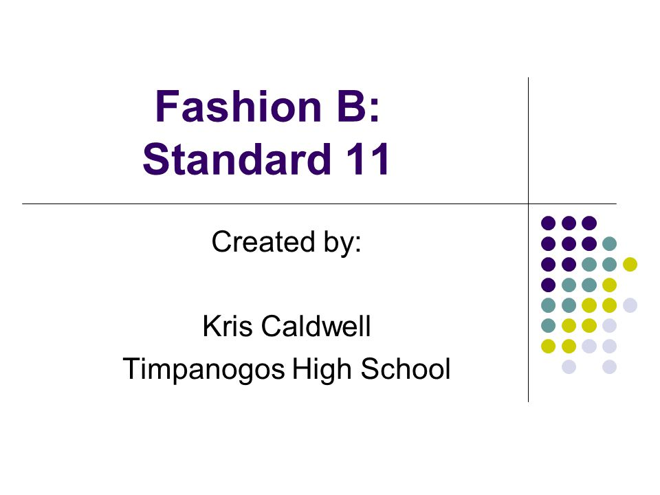 Fashion B: Standard 11 Created by: Kris Caldwell Timpanogos High School