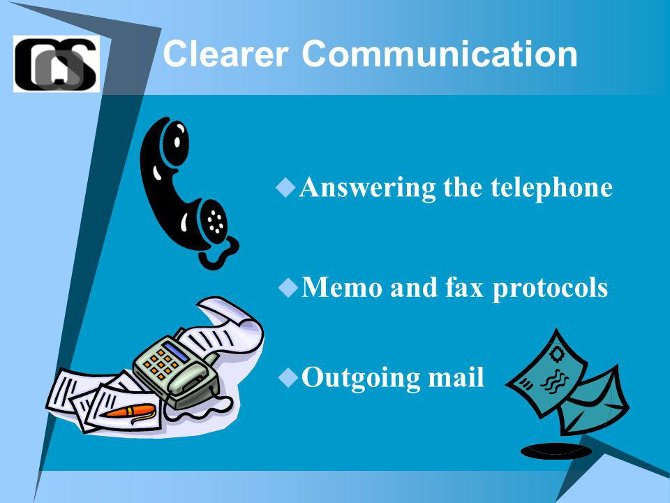 Clearer Communication Answering the telephone Memo and fax protocols Outgoing mail