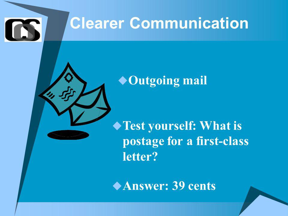 Clearer Communication Outgoing mail Test yourself: What is postage for a first-class letter.