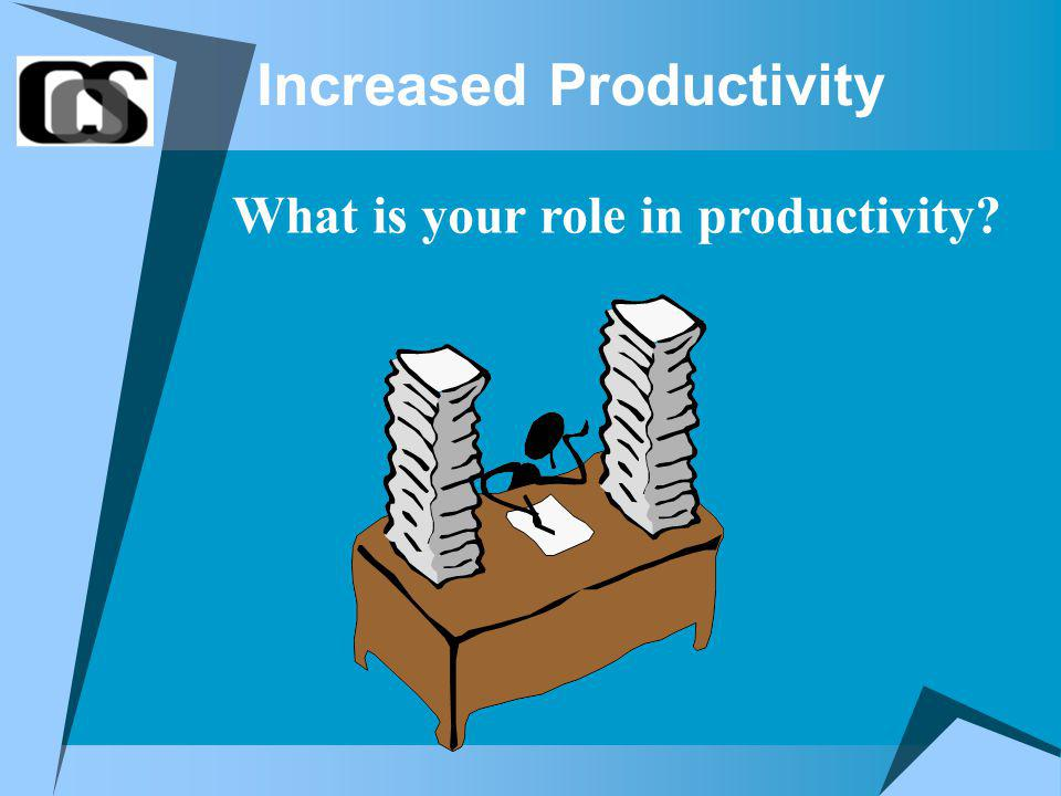 Increased Productivity What is your role in productivity