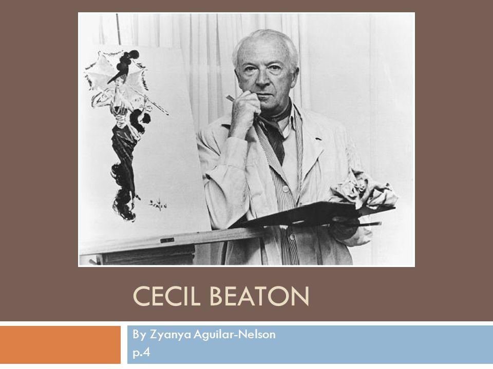 CECIL BEATON By Zyanya Aguilar-Nelson p.4