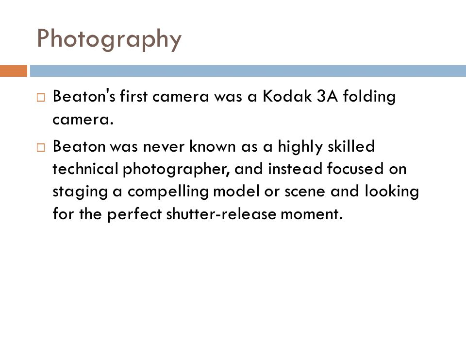 Photography Beaton s first camera was a Kodak 3A folding camera.