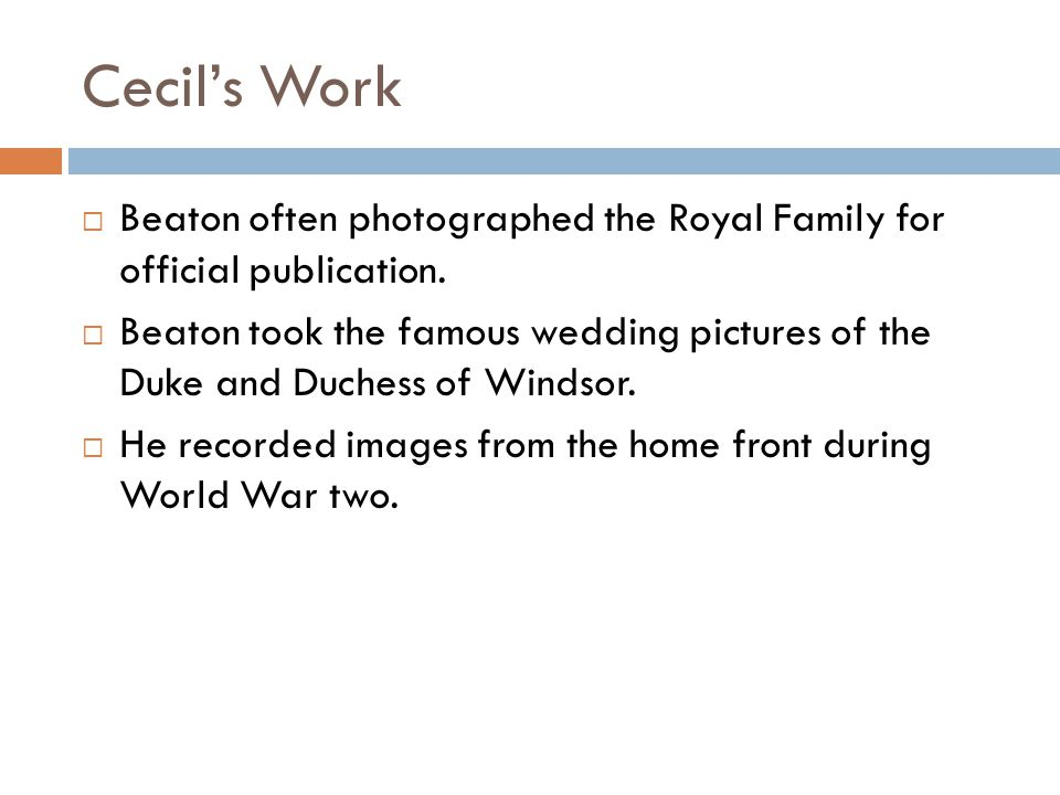 Cecils Work Beaton often photographed the Royal Family for official publication. Beaton took the famous wedding pictures of the Duke and Duchess of Wi