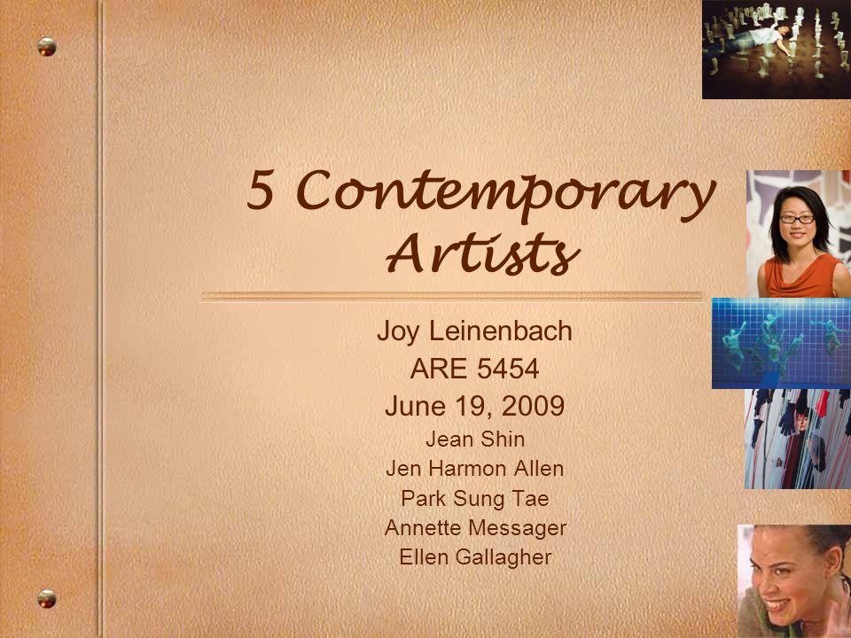 5 Contemporary Artists Joy Leinenbach ARE 5454 June 19, 2009 Jean Shin Jen Harmon Allen Park Sung Tae Annette Messager Ellen Gallagher