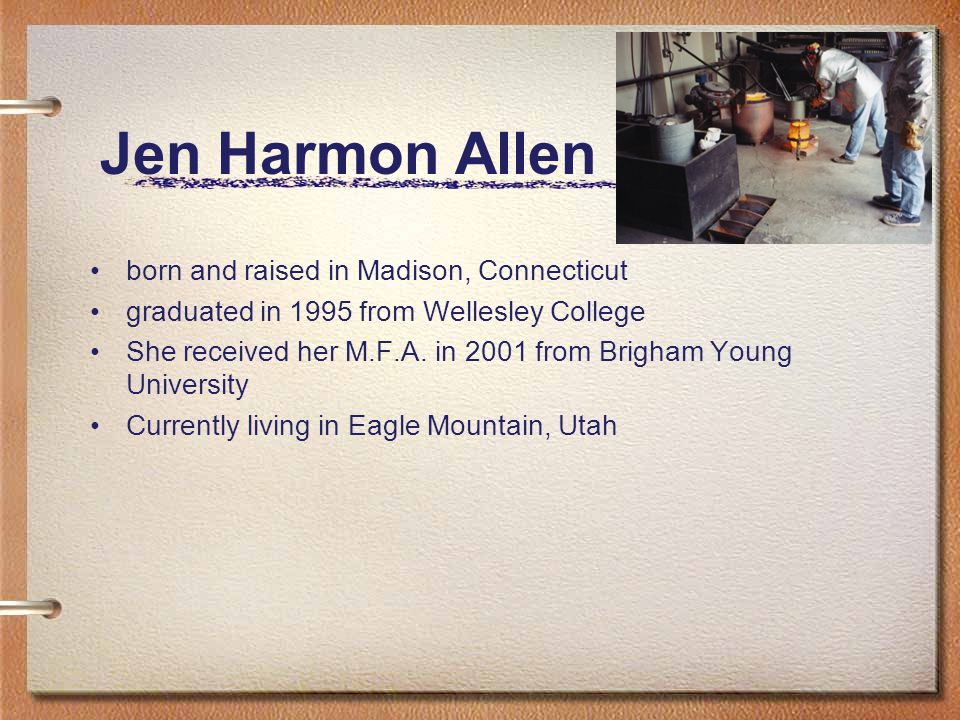 Jen Harmon Allen born and raised in Madison, Connecticut graduated in 1995 from Wellesley College She received her M.F.A. in 2001 from Brigham Young U