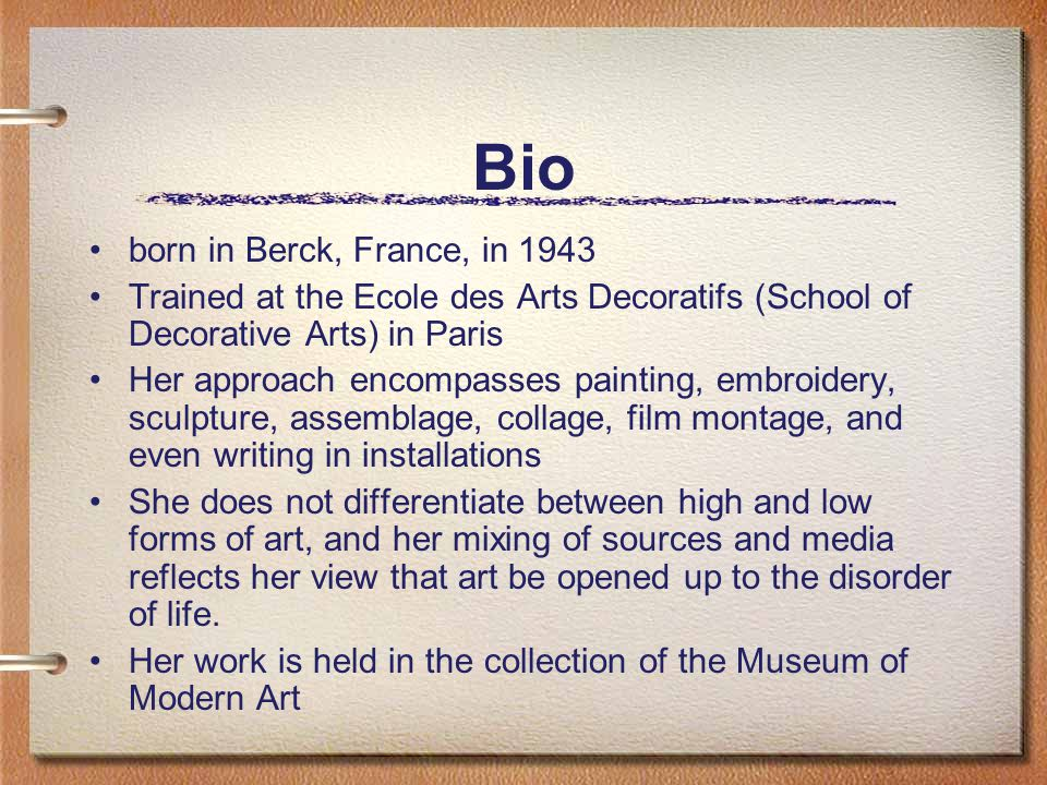 Bio born in Berck, France, in 1943 Trained at the Ecole des Arts Decoratifs (School of Decorative Arts) in Paris Her approach encompasses painting, em
