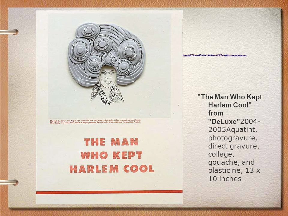The Man Who Kept Harlem Cool from DeLuxe 2004- 2005Aquatint, photogravure, direct gravure, collage, gouache, and plasticine, 13 x 10 inches