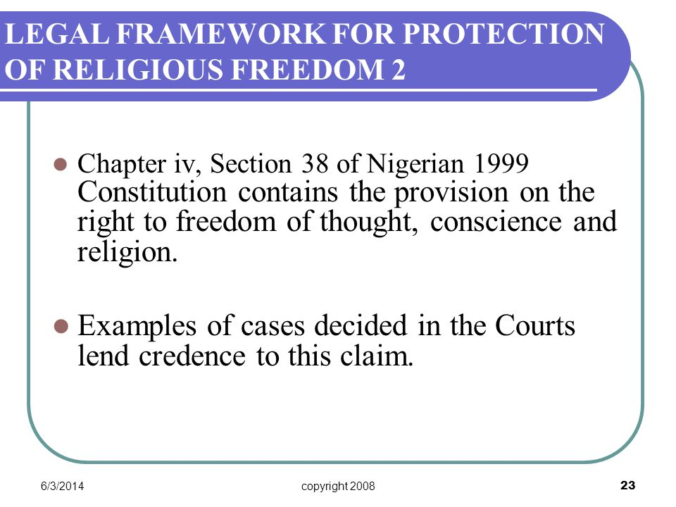 6/3/2014copyright 2008 23 Chapter iv, Section 38 of Nigerian 1999 Constitution contains the provision on the right to freedom of thought, conscience and religion.