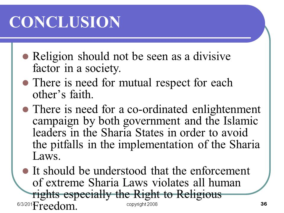 6/3/2014copyright 2008 36 CONCLUSION Religion should not be seen as a divisive factor in a society.