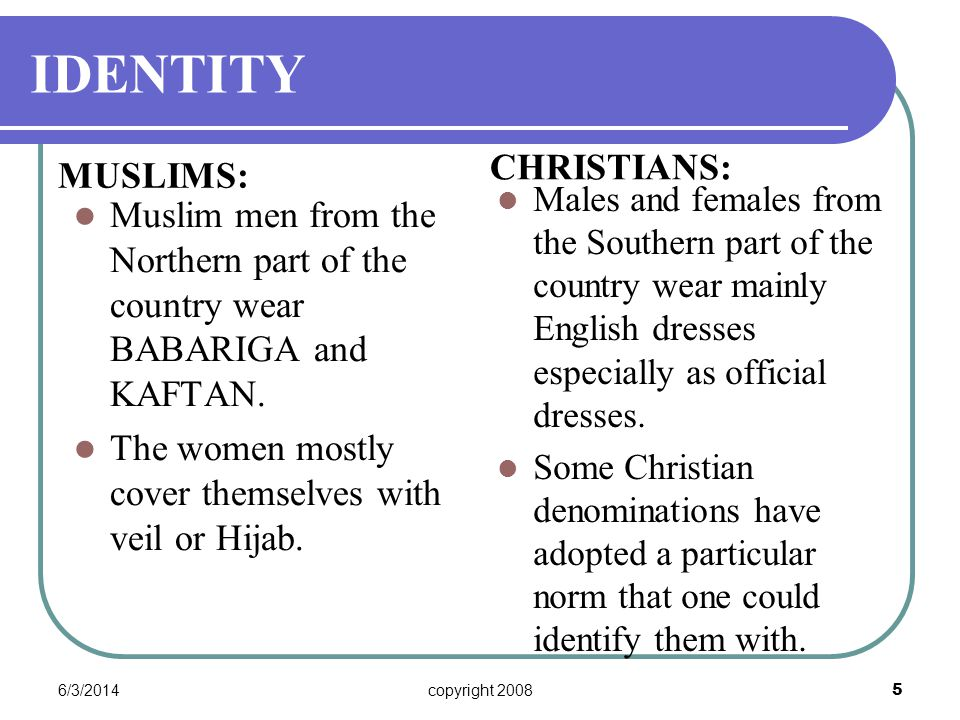 6/3/2014copyright 2008 5 IDENTITY MUSLIMS: Muslim men from the Northern part of the country wear BABARIGA and KAFTAN.