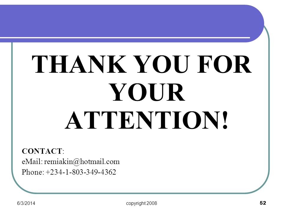 6/3/2014copyright 2008 52 THANK YOU FOR YOUR ATTENTION.