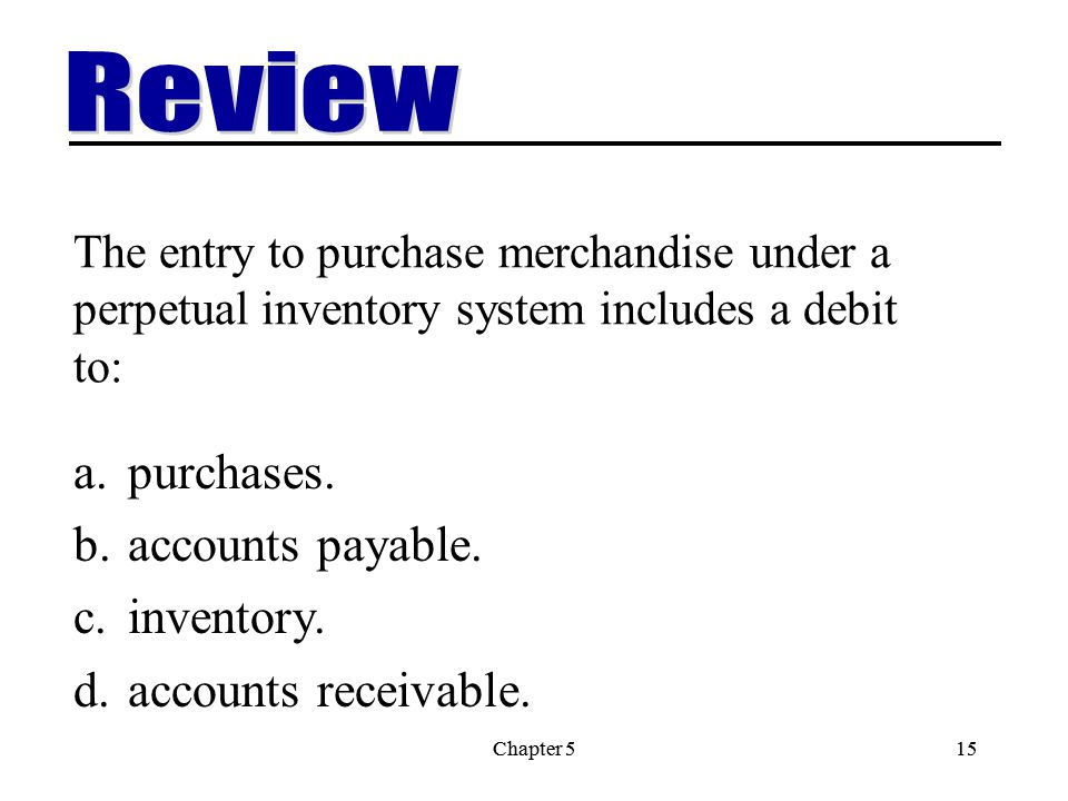 Chapter 515Chapter 515 The entry to purchase merchandise under a perpetual inventory system includes a debit to: a.