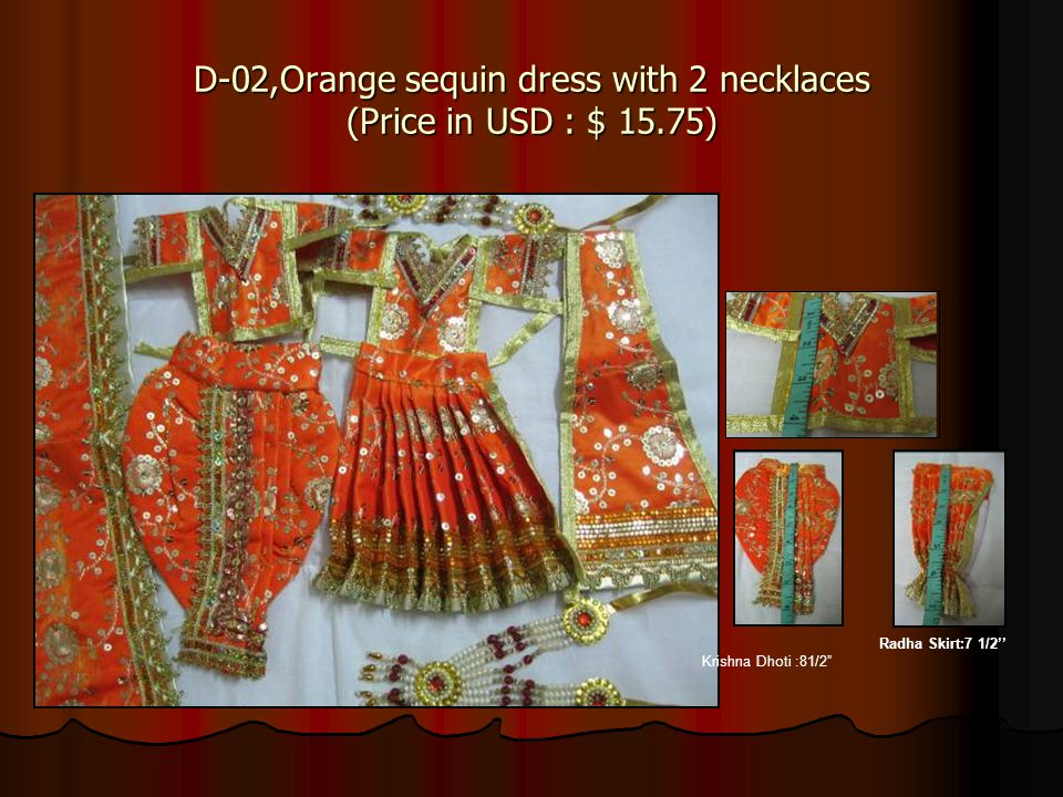D-02,Orange sequin dress with 2 necklaces (Price in USD : $ 15.75) Krishna Dhoti :81/2 Radha Skirt:7 1/2