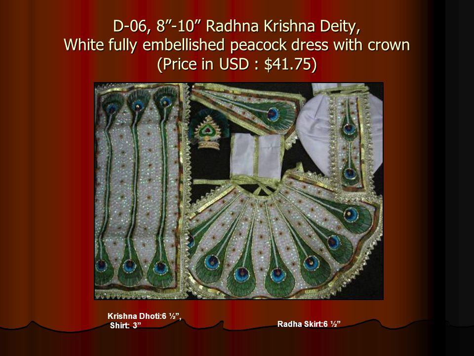 D-06, 8-10 Radhna Krishna Deity, White fully embellished peacock dress with crown (Price in USD : $41.75) Krishna Dhoti:6 ½, Shirt: 3 Radha Skirt:6 ½