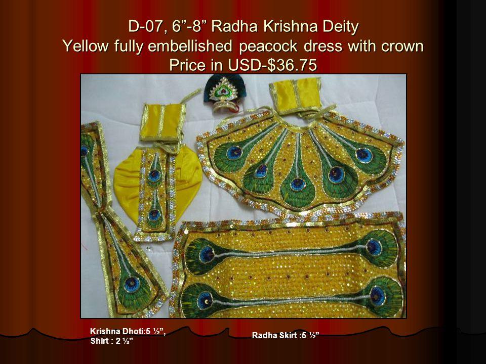 D-07, 6-8 Radha Krishna Deity Yellow fully embellished peacock dress with crown Price in USD-$36.75 Krishna Dhoti:5 ½, Shirt : 2 ½ Radha Skirt :5 ½
