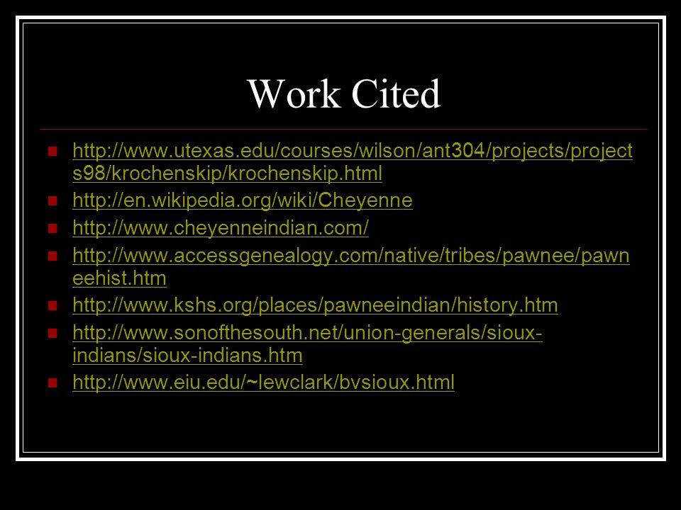 Work Cited http://www.utexas.edu/courses/wilson/ant304/projects/project s98/krochenskip/krochenskip.html http://www.utexas.edu/courses/wilson/ant304/p