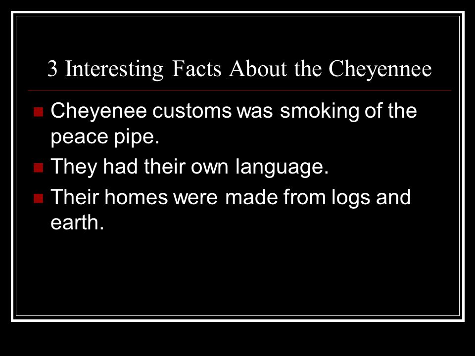3 Interesting Facts About the Cheyennee Cheyenee customs was smoking of the peace pipe.