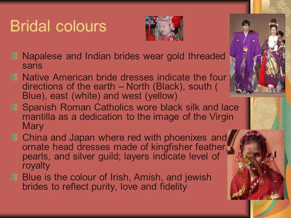 Bridal colours Napalese and Indian brides wear gold threaded saris Native American bride dresses indicate the four directions of the earth – North (Bl