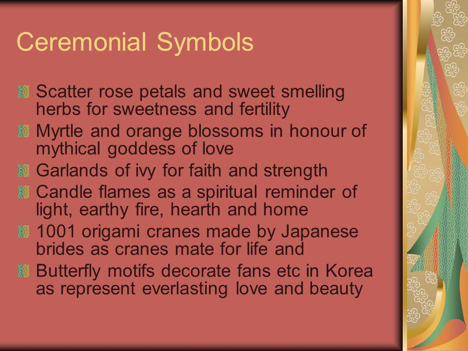 Ceremonial Symbols Scatter rose petals and sweet smelling herbs for sweetness and fertility Myrtle and orange blossoms in honour of mythical goddess o