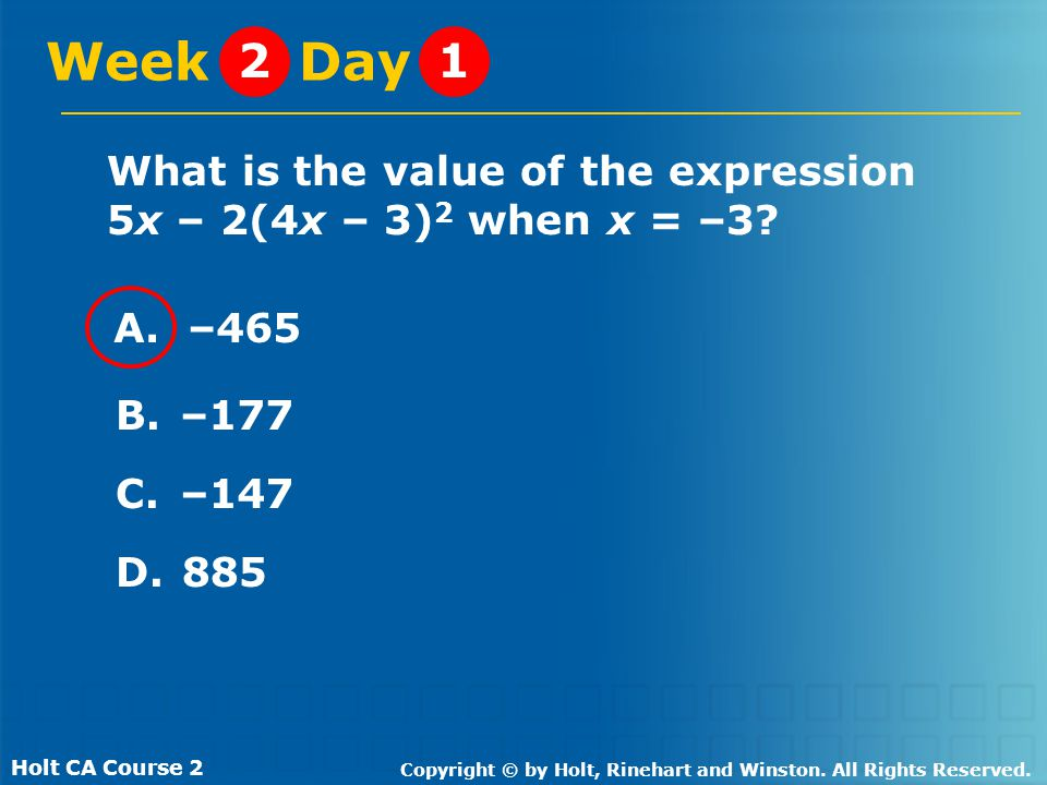 Holt CA Course 2 Copyright © by Holt, Rinehart and Winston. All Rights Reserved. What is the value of the expression 5x – 2(4x – 3) 2 when x = –3? Wee