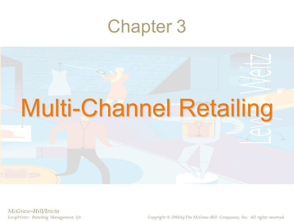 PPT 3-2 Chapter 3 Multi-Channel Retailing McGraw-Hill/Irwin Levy/Weitz: Retailing Management, 5/e Copyright © 2004 by The McGraw-Hill Companies, Inc.