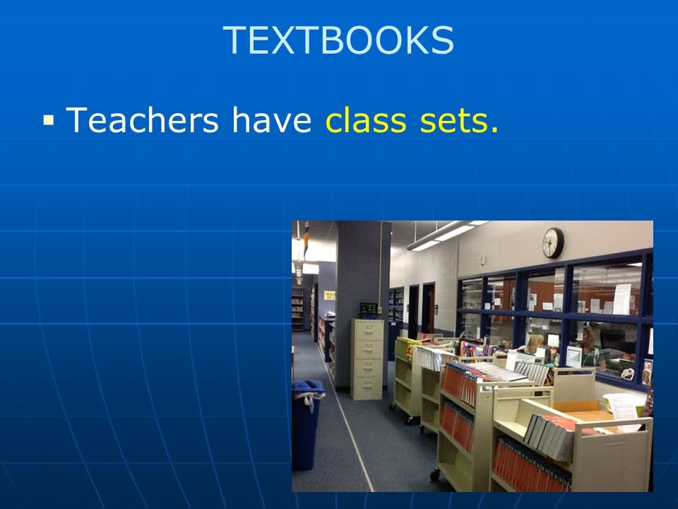 TEXTBOOKS Teachers have class sets.