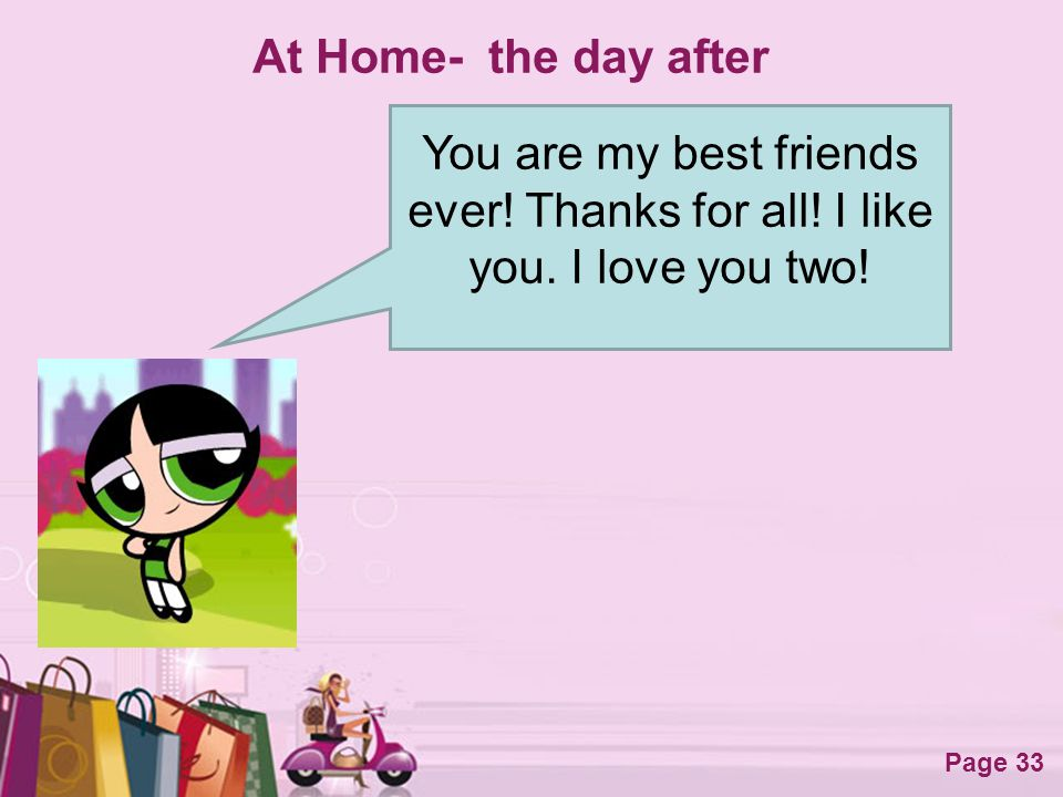 Free Powerpoint Templates Page 33 At Home- the day after You are my best friends ever! Thanks for all! I like you. I love you two!