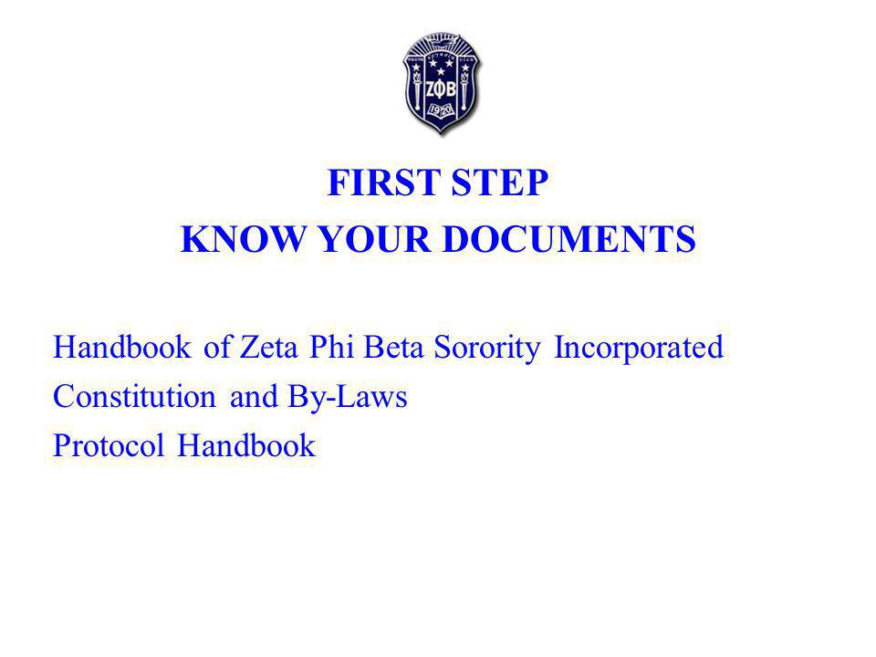 FIRST STEP KNOW YOUR DOCUMENTS Handbook of Zeta Phi Beta Sorority Incorporated Constitution and By-Laws Protocol Handbook